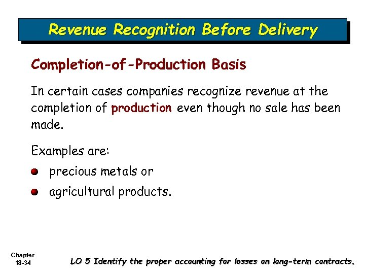 Revenue Recognition Before Delivery Completion-of-Production Basis In certain cases companies recognize revenue at the