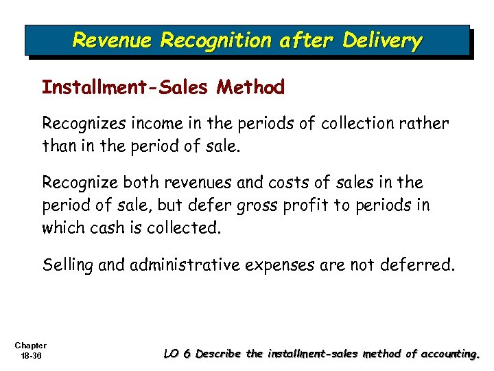 Revenue Recognition after Delivery Installment-Sales Method Recognizes income in the periods of collection rather