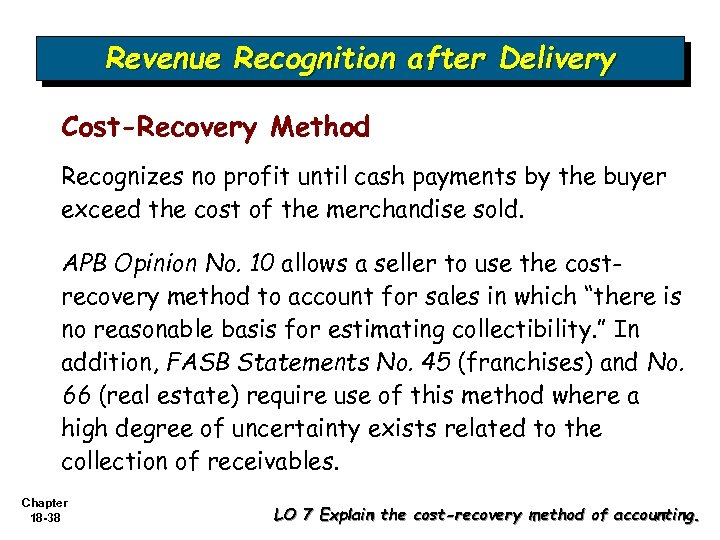 Revenue Recognition after Delivery Cost-Recovery Method Recognizes no profit until cash payments by the