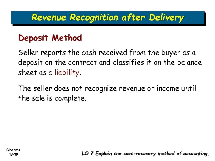 Revenue Recognition after Delivery Deposit Method Seller reports the cash received from the buyer