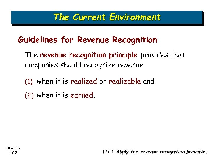 The Current Environment Guidelines for Revenue Recognition The revenue recognition principle provides that companies