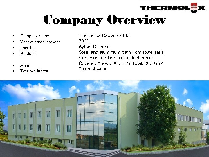 Company Overview • • Company name Year of establishment Location Products • • Area