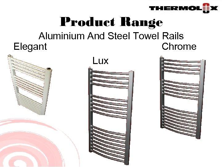 Product Range Aluminium And Steel Towel Rails Elegant Chrome Lux