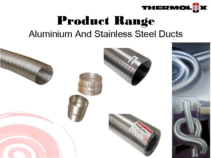 Product Range Aluminium And Stainless Steel Ducts