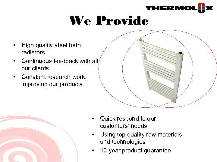 We Provide • High quality steel bath radiators • Continuous feedback with all our