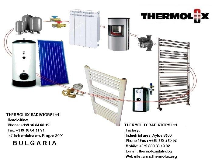 THERMOLUX RADIATORS Ltd Head office: Phone: +359 56 84 68 19 Fax: +359 56