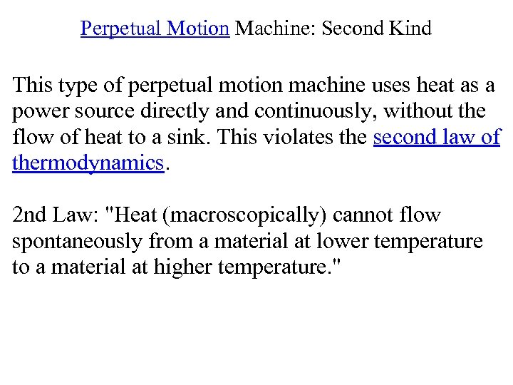Perpetual Motion Machine: Second Kind This type of perpetual motion machine uses heat as