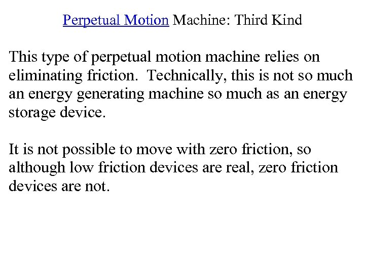 Perpetual Motion Machine: Third Kind This type of perpetual motion machine relies on eliminating