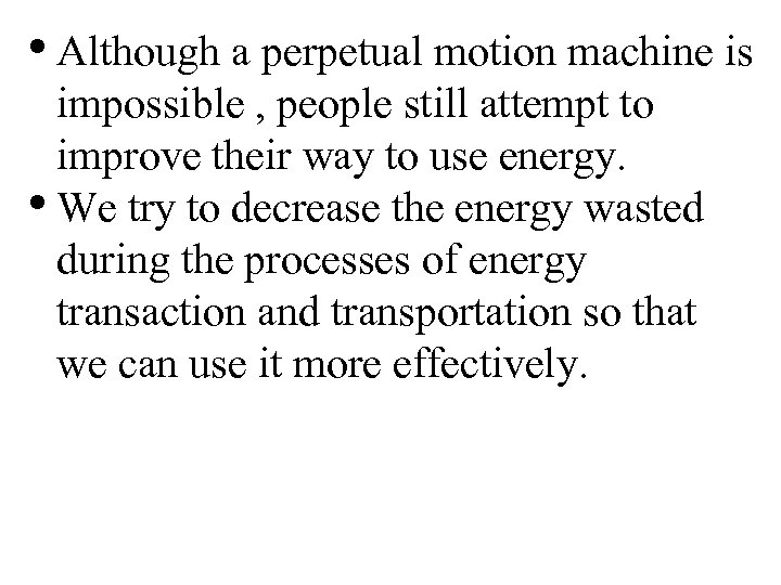 • Although a perpetual motion machine is impossible , people still attempt to