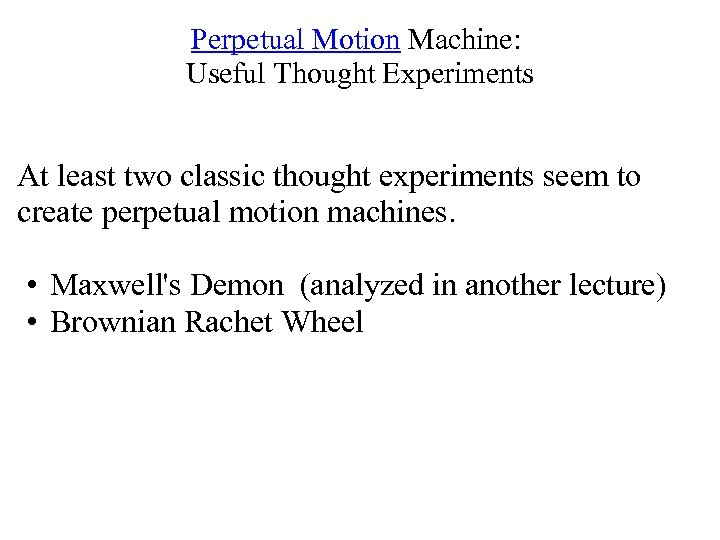 Perpetual Motion Machine: Useful Thought Experiments At least two classic thought experiments seem to