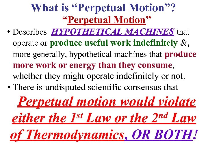 """What is """"Perpetual Motion""""? """"Perpetual Motion"""" • Describes HYPOTHETICAL MACHINES that operate or produce"""