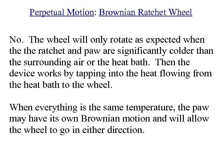 Perpetual Motion: Brownian Ratchet Wheel No. The wheel will only rotate as expected when
