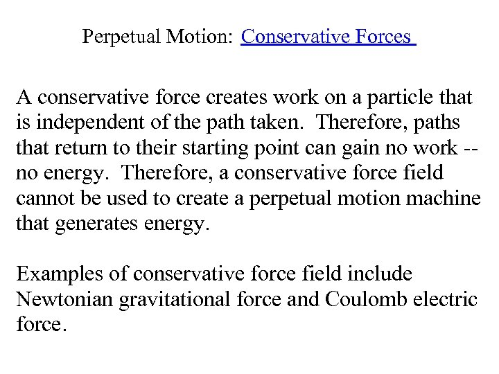 Perpetual Motion: Conservative Forces A conservative force creates work on a particle that is