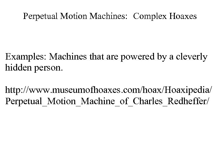 Perpetual Motion Machines: Complex Hoaxes Examples: Machines that are powered by a cleverly hidden