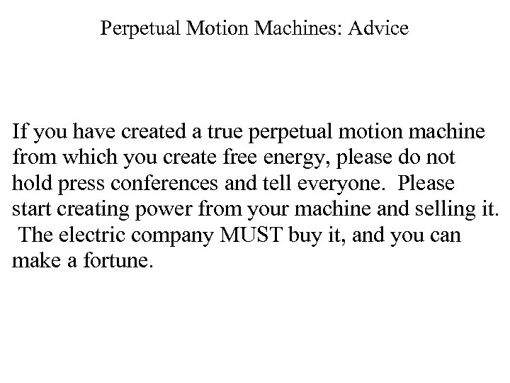 Perpetual Motion Machines: Advice If you have created a true perpetual motion machine from