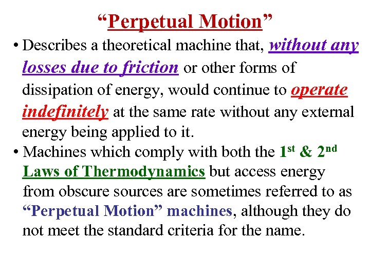 """""""Perpetual Motion"""" • Describes a theoretical machine that, without any losses due to friction"""