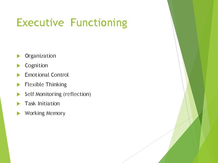 Executive Functioning Organization Cognition Emotional Control Flexible Thinking Self Monitoring (reflection) Task Initiation Working