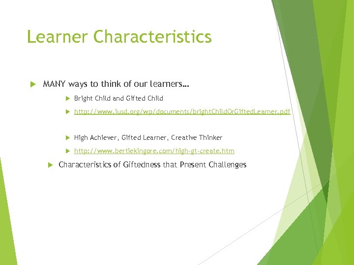 Learner Characteristics MANY ways to think of our learners… Bright Child and Gifted Child