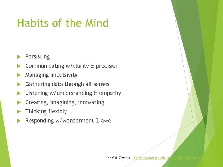 Habits of the Mind Persisting Communicating w/clarity & precision Managing impulsivity Gathering data through