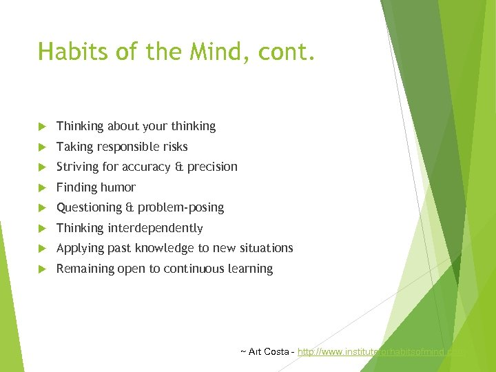 Habits of the Mind, cont. Thinking about your thinking Taking responsible risks Striving for