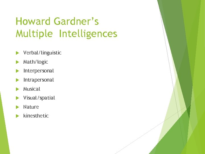Howard Gardner's Multiple Intelligences Verbal/linguistic Math/logic Interpersonal Intrapersonal Musical Visual/spatial Nature kinesthetic
