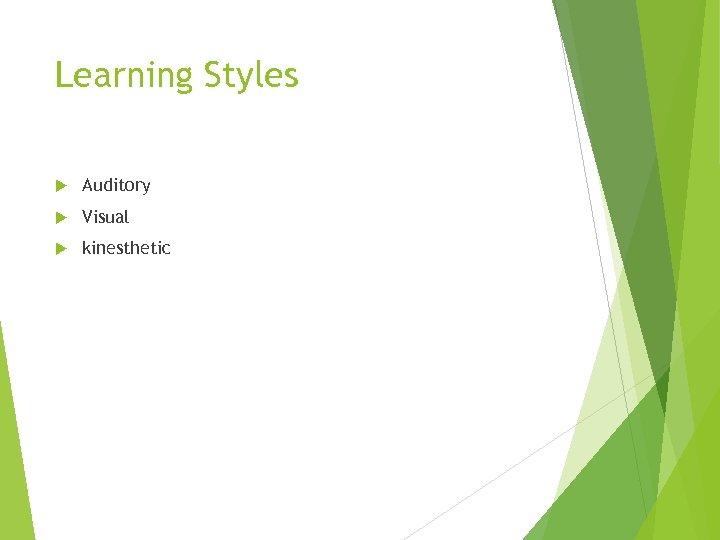 Learning Styles Auditory Visual kinesthetic