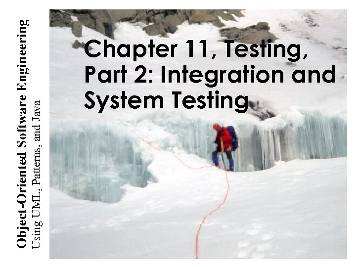 Using UML, Patterns, and Java Object-Oriented Software Engineering Chapter 11, Testing, Part 2: Integration