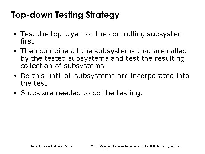 Top-down Testing Strategy • Test the top layer or the controlling subsystem first •