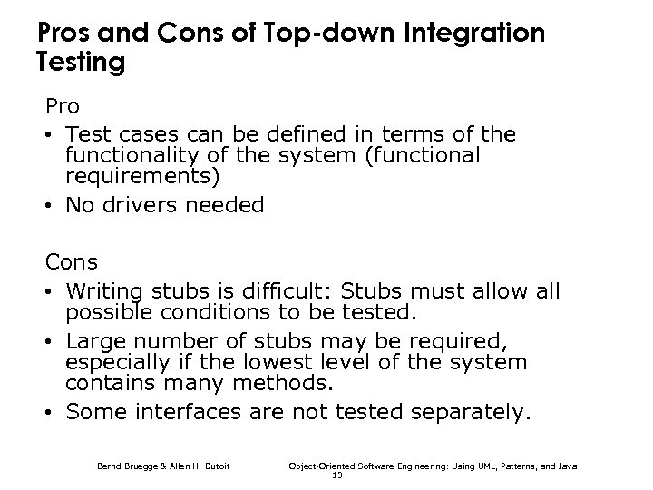 Pros and Cons of Top-down Integration Testing Pro • Test cases can be defined