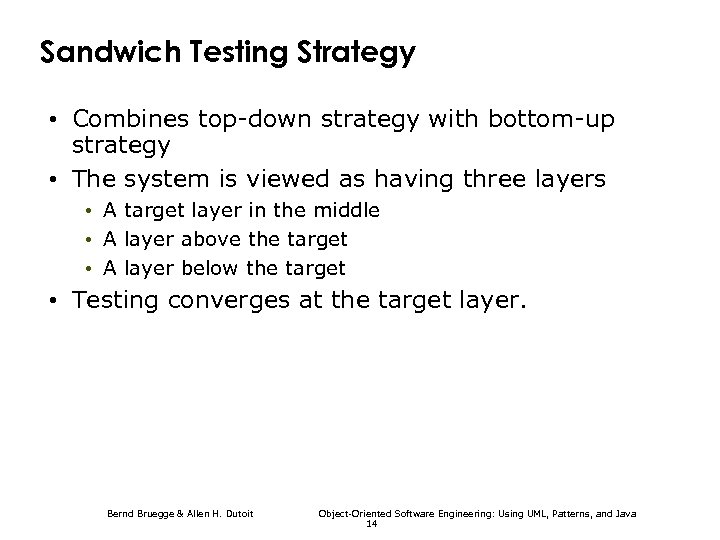 Sandwich Testing Strategy • Combines top-down strategy with bottom-up strategy • The system is