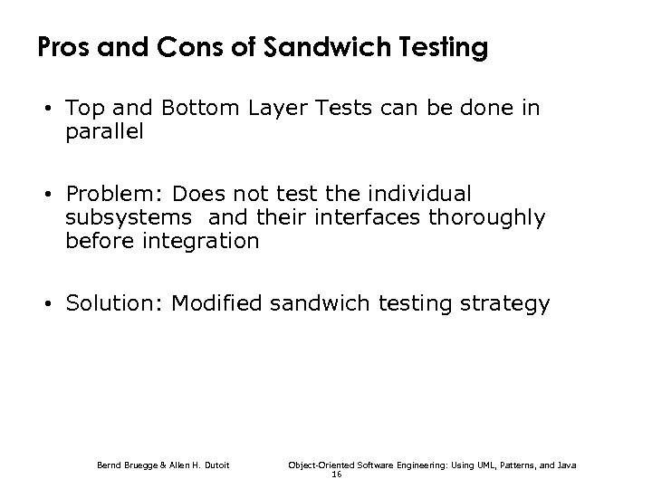 Pros and Cons of Sandwich Testing • Top and Bottom Layer Tests can be