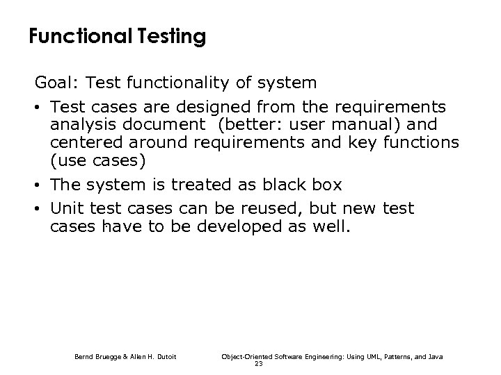 Functional Testing Goal: Test functionality of system • Test cases are designed from the
