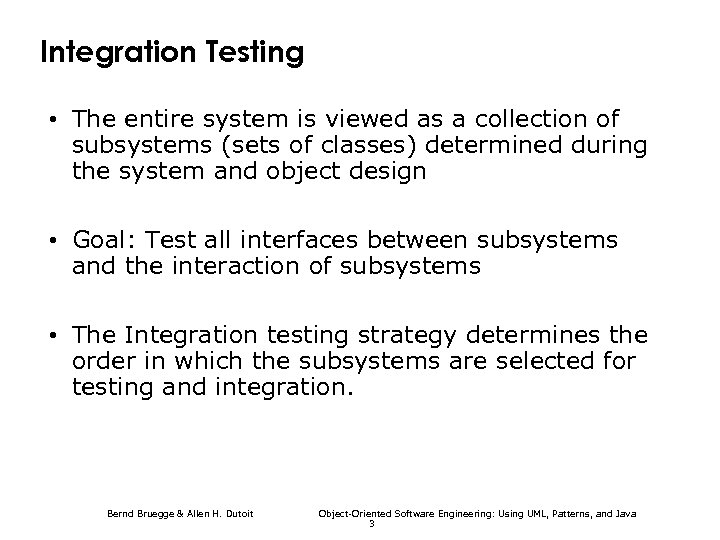 Integration Testing • The entire system is viewed as a collection of subsystems (sets
