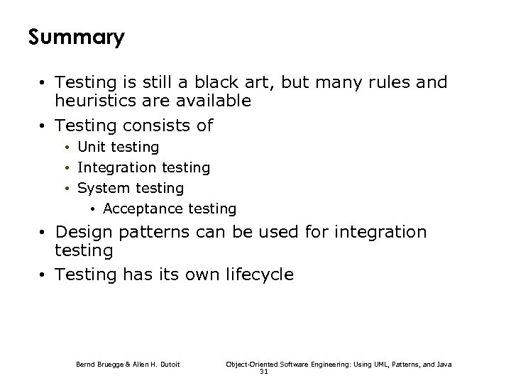 Summary • Testing is still a black art, but many rules and heuristics are