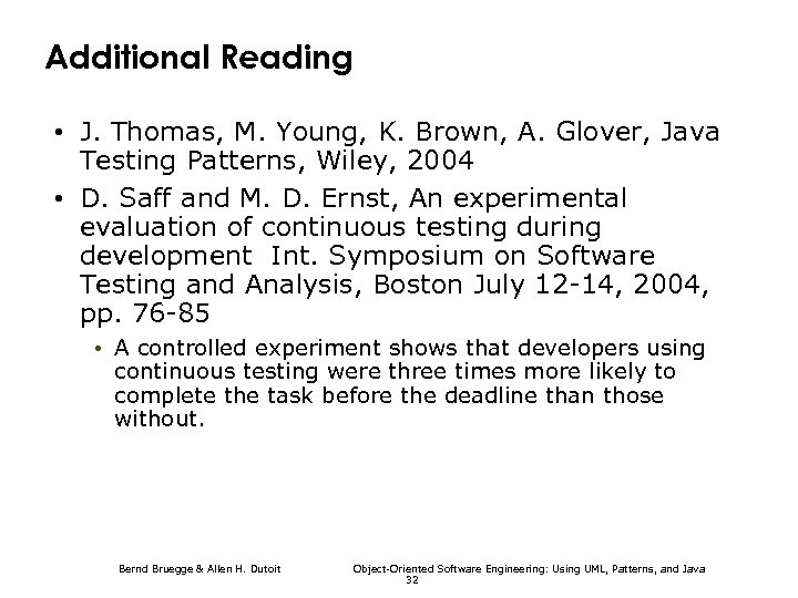 Additional Reading • J. Thomas, M. Young, K. Brown, A. Glover, Java Testing Patterns,