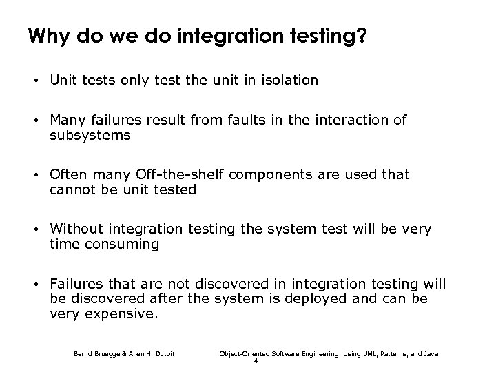 Why do we do integration testing? • Unit tests only test the unit in