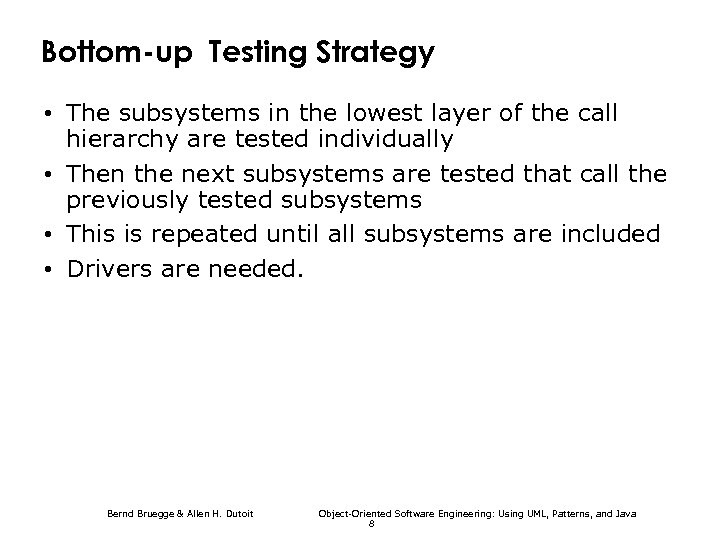 Bottom-up Testing Strategy • The subsystems in the lowest layer of the call hierarchy