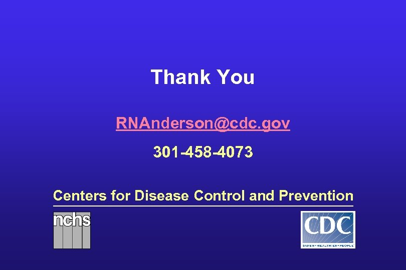 Thank You RNAnderson@cdc. gov 301 -458 -4073 Centers for Disease Control and Prevention