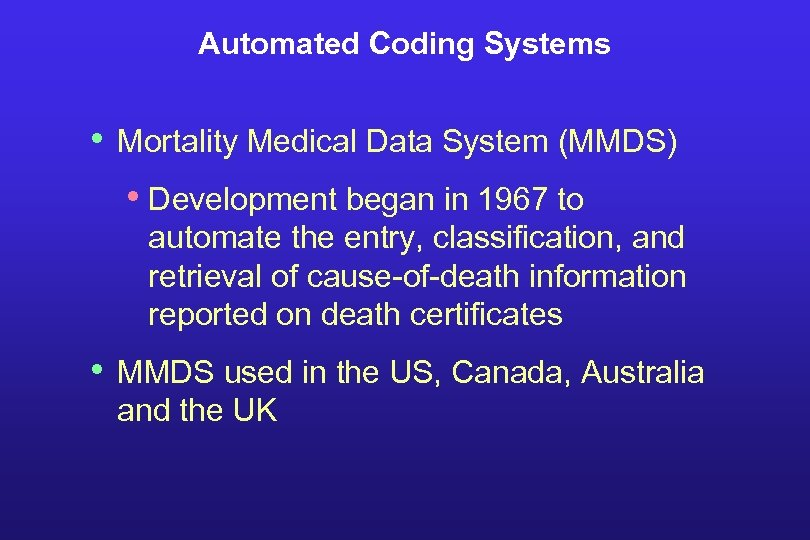 Automated Coding Systems • Mortality Medical Data System (MMDS) • Development began in 1967