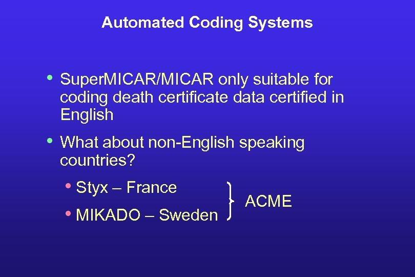 Automated Coding Systems • Super. MICAR/MICAR only suitable for coding death certificate data certified
