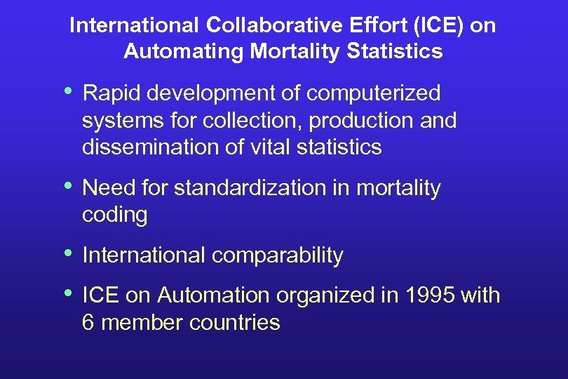 International Collaborative Effort (ICE) on Automating Mortality Statistics • Rapid development of computerized systems