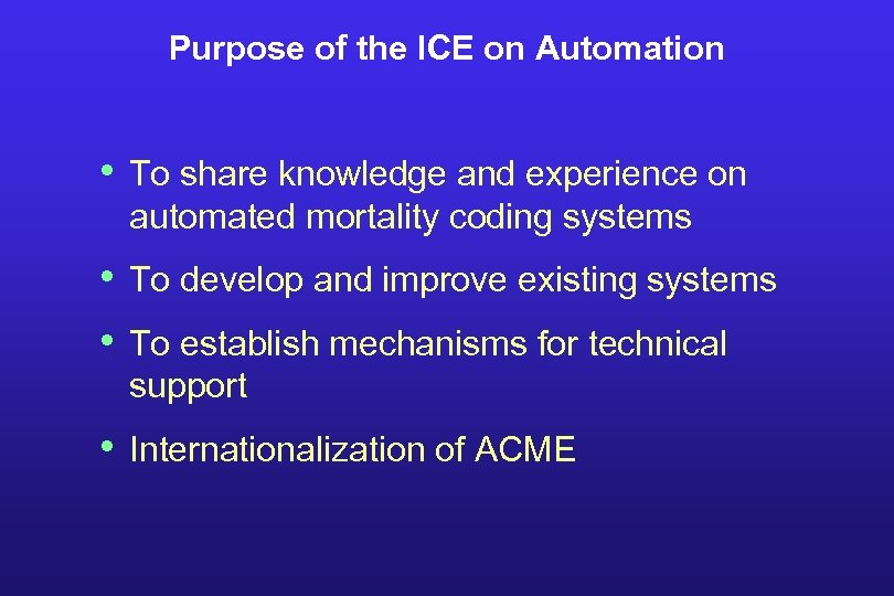 Purpose of the ICE on Automation • To share knowledge and experience on automated