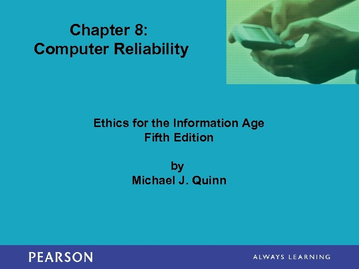 Chapter 8: Computer Reliability Ethics for the Information Age Fifth Edition by Michael J.
