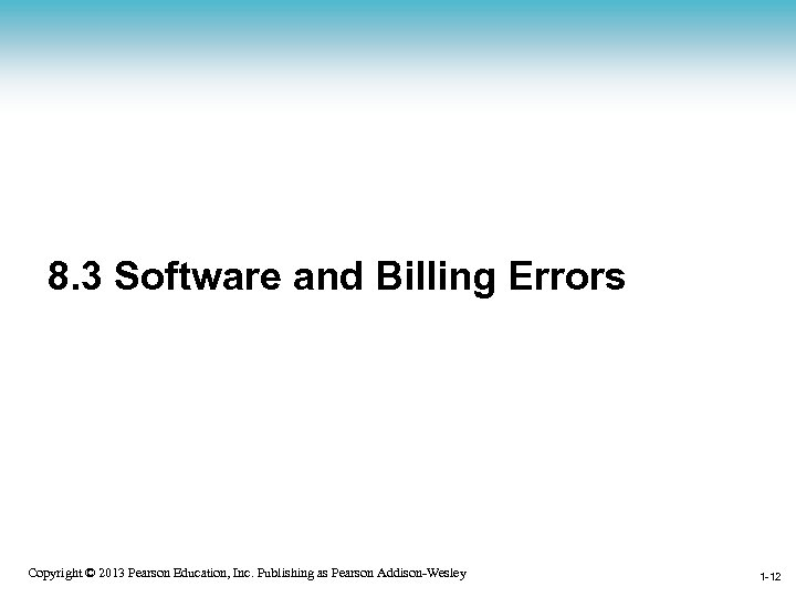 8. 3 Software and Billing Errors 1 -12 Copyright © 2013 Pearson Education, Inc.