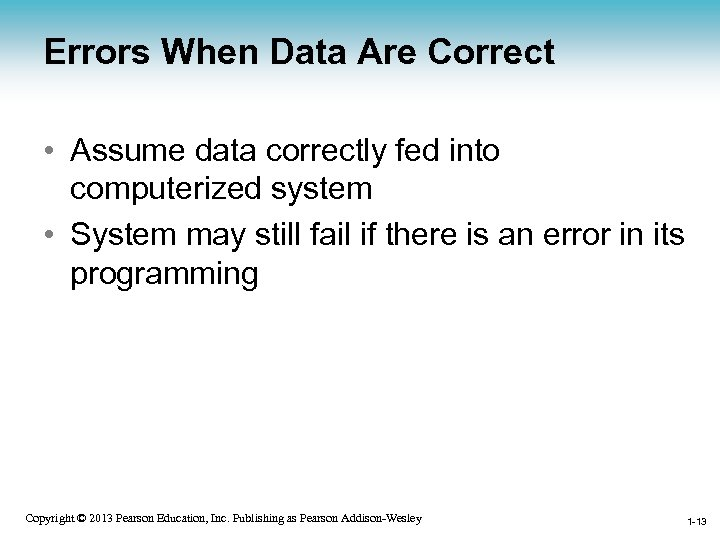 Errors When Data Are Correct • Assume data correctly fed into computerized system •