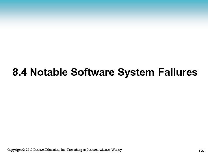 8. 4 Notable Software System Failures 1 -20 Copyright © 2013 Pearson Education, Inc.