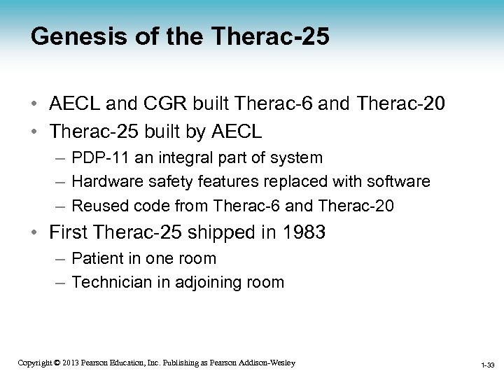 Genesis of the Therac-25 • AECL and CGR built Therac-6 and Therac-20 • Therac-25