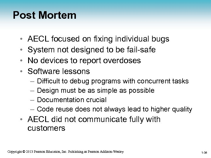 Post Mortem • • AECL focused on fixing individual bugs System not designed to