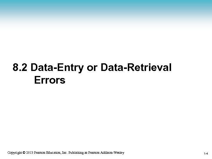 8. 2 Data-Entry or Data-Retrieval Errors 1 -4 Copyright © 2013 Pearson Education, Inc.