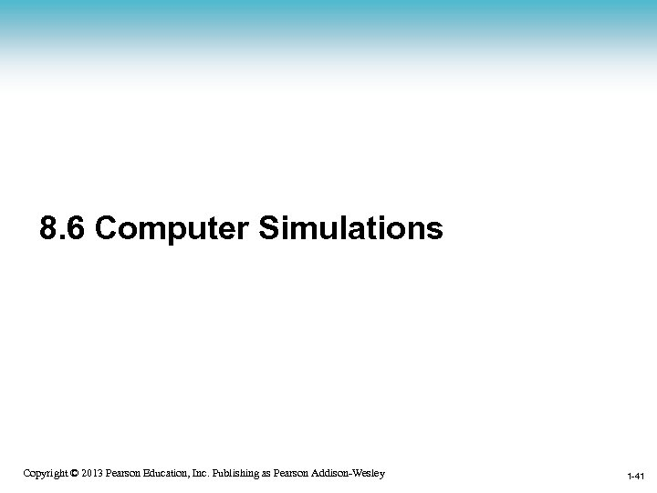 8. 6 Computer Simulations 1 -41 Copyright © 2013 Pearson Education, Inc. Publishing as